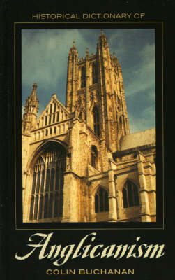 Historical Dictionary of Anglicanism by Colin Buchanan