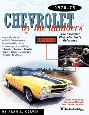 Chevrolet by the Numbers: the Essential Chevrolet Parts Reference 1970-1975 by Alan Colvin