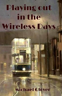 Playing Out in the Wireless Days by Michael Glover