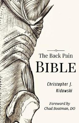 The Back Pain Bible: A Breakthrough Step-By-Step Self-Treatment Process To End Chronic Back Pain Forever by Christopher J Kidawski