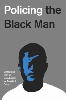 Policing The Black Man by Angela J. Davis