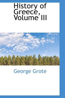 History of Greece, Volume III by George Grote