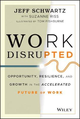 Work Disrupted: Opportunity, Resilience, and Growth in the Accelerated Future of Work by Jeff Schwartz