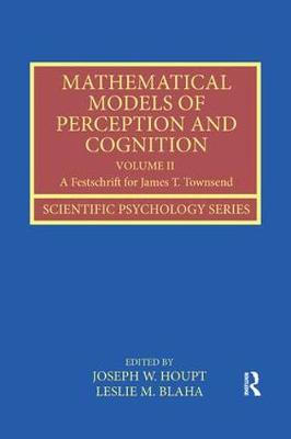 Mathematical Models of Perception and Cognition Volume II by Joseph W. Houpt