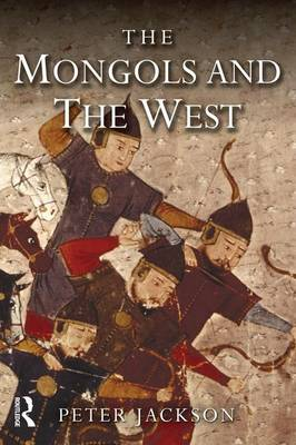 Mongols and the West by Professor Peter Jackson