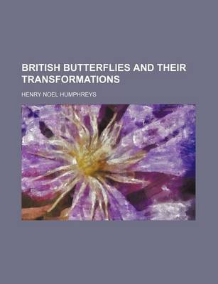 British Butterflies and Their Transformations by Henry Noel Humphreys