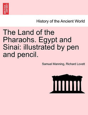 The The Land of the Pharaohs. Egypt and Sinai: Illustrated by Pen and Pencil. by Manning