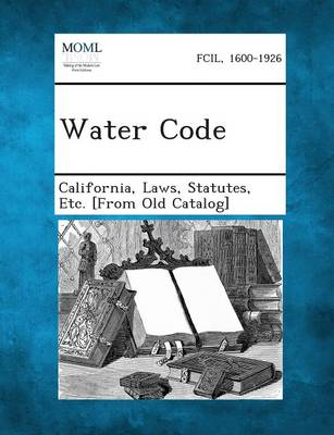Water Code by Laws Statutes California, Etc.