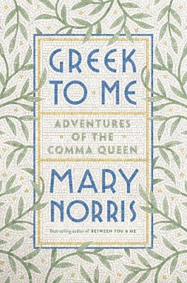 Greek to Me - Adventures of the Comma Queen by Mary Norris
