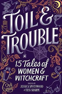Toil & Trouble by Tess Sharpe