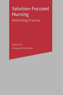 Solution-Focused Nursing by Margaret McAllister