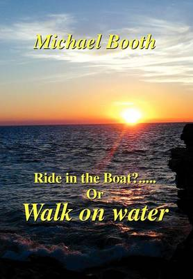 Ride in the Boat.....? or Walk on Water by Michael Booth