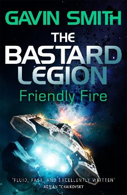 The Bastard Legion: Friendly Fire by Gavin G. Smith