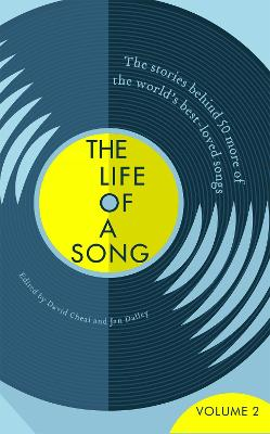 The The Life of a Song Volume 2: The Stories Behind 50 More of the World's Best-loved Songs by David Cheal