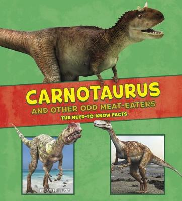Carnotaurus and Other Odd Meat-Eaters: The Need-to-Know Facts by Janet Riehecky