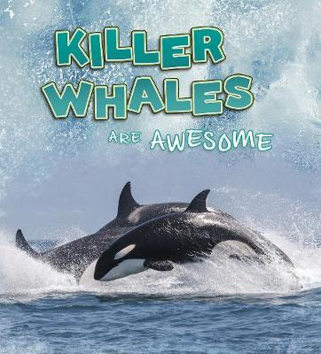 Killer Whales Are Awesome by Jaclyn Jaycox