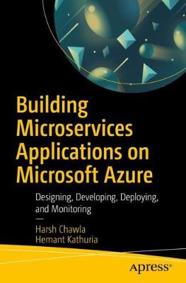 Building Microservices Applications on Microsoft Azure: Designing, Developing, Deploying, and Monitoring by Harsh Chawla