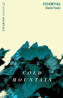 Cold Mountain: Hachette Essentials by Charles Frazier