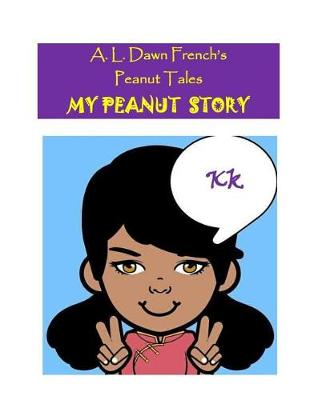 My Peanut Story (K) by A L Dawn French
