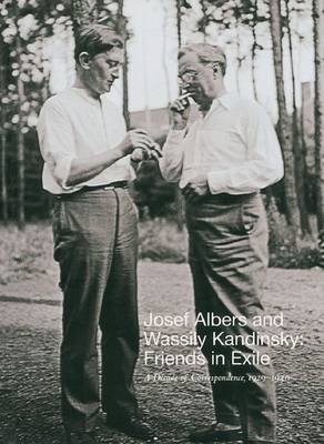 Josef Albers and Wassily Kandinsky: Friends in Exile by Nicholas Fox Weber