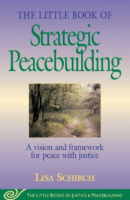 Little Book of Strategic Peacebuilding by Lisa Schirch