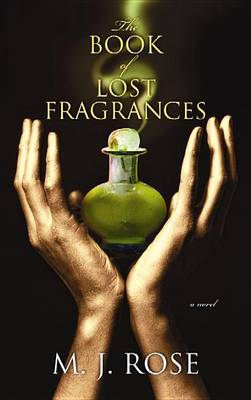 The Book of Lost Fragrances by M J Rose
