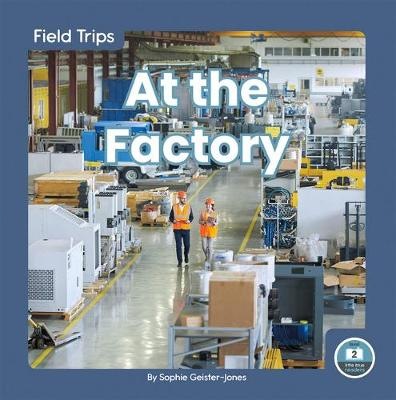 Field Trips: At the Factory by Sophie Geister-Jones