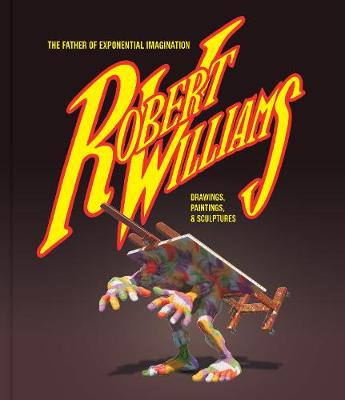 Robert Williams: The Father Of Exponential Imagination book