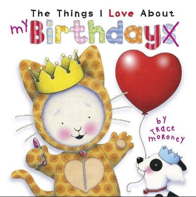 The Things I Love About Birthdays by Trace Moroney