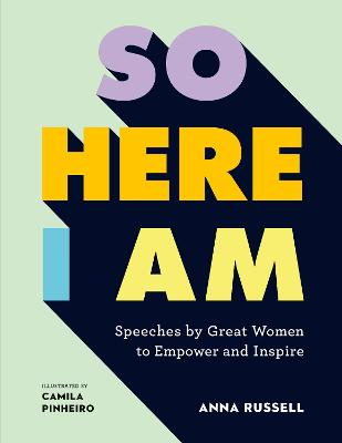So Here I Am: Speeches by great women to empower and inspire by Anna Russell