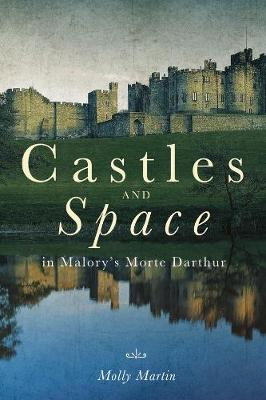 Castles and Space in Malory's Morte Darthur by Molly Martin