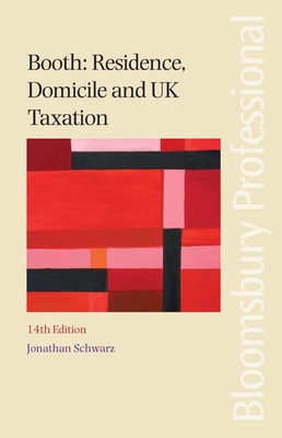 Booth: Residence, Domicile and UK Taxation by Jonathan Schwarz