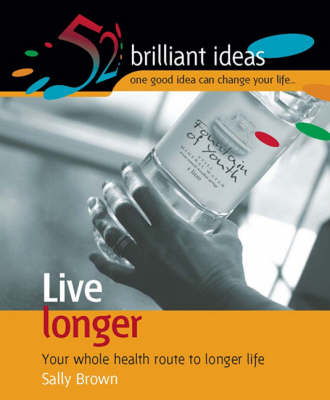 Live Longer: Your Whole Health Route to Longer Life by Sally Brown