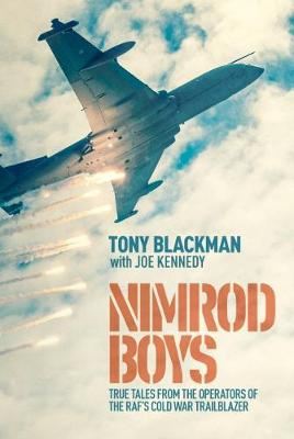 Nimrod Boys: True Tales from the Operators of the RAF's Cold War Trailblazer by Tony Blackman