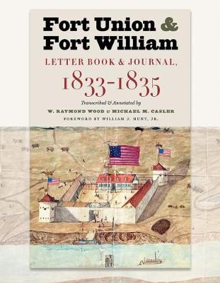 Fort Union & Fort William: Letter Book & Journal, 1833-1835 by W. Raymond Wood