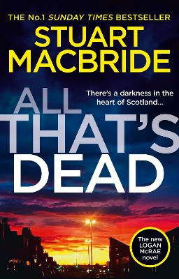 All That's Dead: The new Logan McRae crime thriller from the No.1 bestselling author (Logan McRae, Book 12) by Stuart MacBride