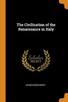 The Civilisation of the Renaissance in Italy by Jacob Burckhardt