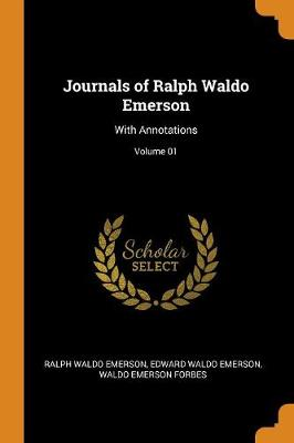 Journals of Ralph Waldo Emerson: With Annotations; Volume 01 by Ralph Waldo Emerson
