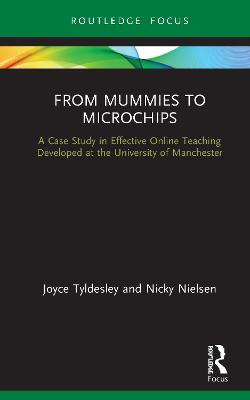 From Mummies to Microchips: A Case-Study in Effective Online Teaching Developed at the University of Manchester book