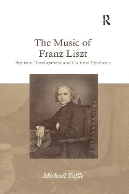 The Music of Franz Liszt: Stylistic Development and Cultural Synthesis book