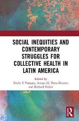 Social Inequities and Contemporary Struggles for Collective Health in Latin America book