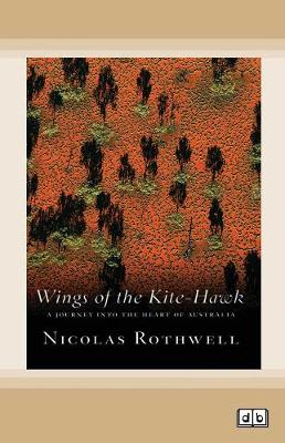 Wings of the Kite-Hawk: A Journey Into the Heart of Australia by Nicolas Rothwell