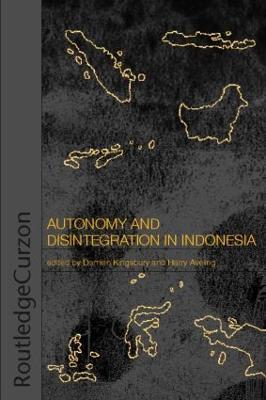 Autonomy & Disintegration Indonesia by Damien Kingsbury