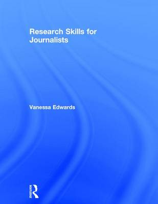Research Skills for Journalists by Vanessa Edwards