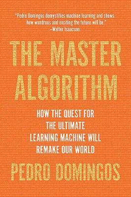 The Master Algorithm by Pedro Domingos