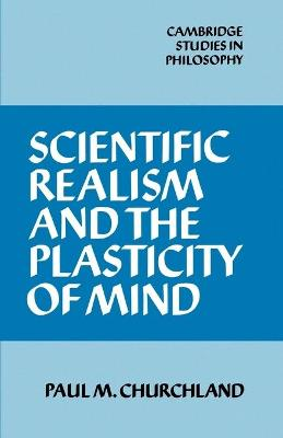 Scientific Realism and the Plasticity of Mind by Paul M. Churchland