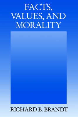 Facts, Values, and Morality by Richard B. Brandt