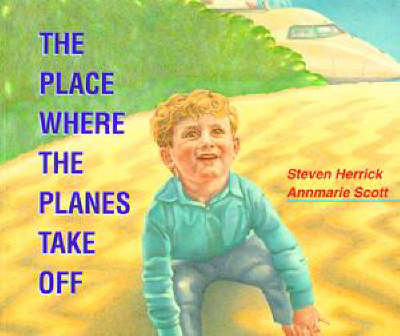 The Place Where the Planes Take off by Steven Herrick