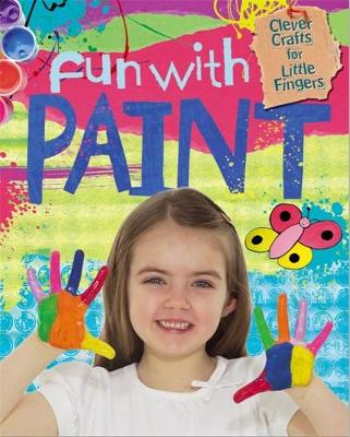 Clever Crafts for Little Fingers: Fun With Paint by Annalees Lim