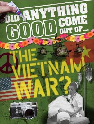 Did Anything Good Come Out of... the Vietnam War? by Philip Steele